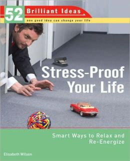 Stress-Proof Your Life: Smart Ways to Relax and Re-energize (52 Brilliant Ideas)