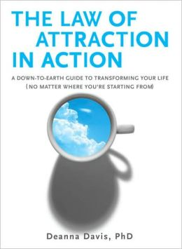 Law of Attraction in Action: A Down-to-Earth Guide to Transforming Your Life (No Matter Where You're Starting From)