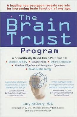 The Brain Trust Program: A Scientifically Based Three-Part Plan to Improve Memory, Elevate Mood, EnhanceAttention, Alleviate Migraine and Menopausal Symptoms, and Boost Mental