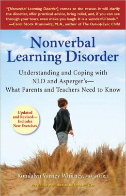 Nonverbal Learning Disorder: Understanding and Coping with NLD and Asperger's - What Parents and Teachersneed to Know
