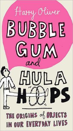 Bubble Gum and Hula Hoops: The Origins of Objects in Our Everyday Lives