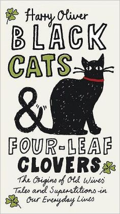 Black Cats and Four-Leaf Clovers: The Origins of Old Wives' Tales and Superstitions in Our Everyday Lives