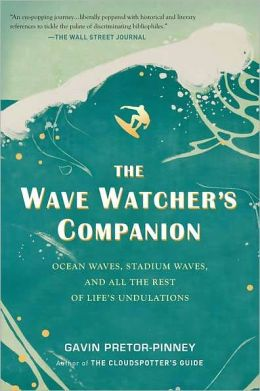 The Wave Watcher's Companion: Ocean Waves, Stadium Waves, and All the Rest of Life's Undulations