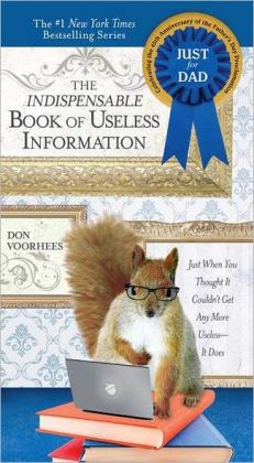 Indispensable Book of Useless Information (Father's Day edition): Just When You Thought It Couldn't Get Any More Useless--It Does