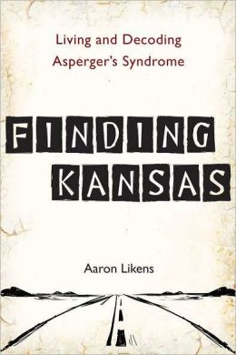 Finding Kansas: Living and Decoding Asperger's Syndrome