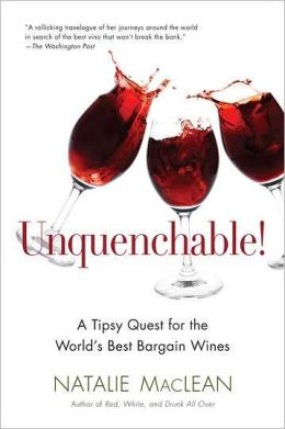 Unquenchable!: A Tipsy Quest for the World's Best Bargain Wines