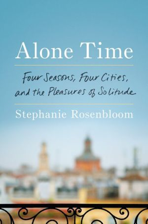 Book Alone Time: Four Seasons, Four Cities, and the Pleasures of Solitude
