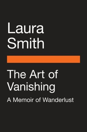 Book The Art of Vanishing: A Memoir of Wanderlust