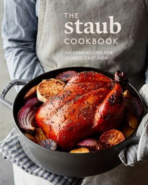 Book The Staub Cookbook: Modern Recipes for Classic Cast Iron