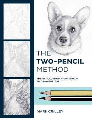 Book The Two-Pencil Method: The Revolutionary Approach to Drawing It All