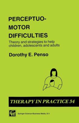 Perceptuo-motor Difficulties: Theory and strategies to help children, adolescents and adults