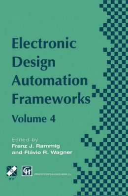 Electronic Design Automation Frameworks: Proceedings of the fourth International IFIP WG 10.5 working conference on electronic design automation frameworks