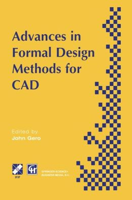 Advances in Formal Design Methods for CAD: Proceedings of the IFIP WG5.2 Workshop on Formal Design Methods for Computer-Aided Design, June 1995