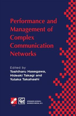 Performance and Management of Complex Communication Networks: IFIP TC6 / WG6.3 & WG7.3 International Conference on the Performance and Management of Complex Communication Networks (PMCCN'97) 17-21 November 1997, Tsukuba Science City, Japan
