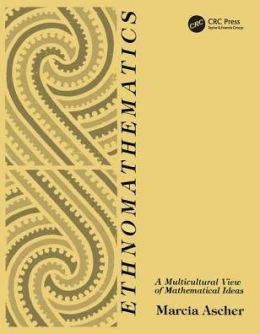 Ethnomathematics: A Multicultural View of Mathematical Ideas