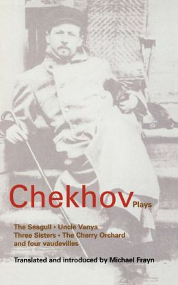 Chekhov Plays: The Seagull; Uncle Vanya; Three Sisters; The Cherry Orchard