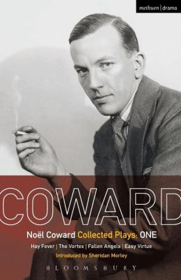 Coward Plays: 1: Hay Fever; The Vortex; Fallen Angels; Easy Virtue