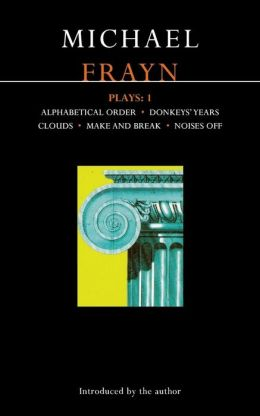 Frayn Plays 1: Alphabetical Order - Donkeys' Years - Clouds - Make and Break - Noises Off
