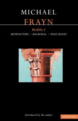 Frayn Plays: 2: Benefactors, Balmoral, and Wild Honey