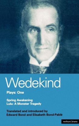 Wedekind Plays 1: Spring Awakening , Pandora's Box , Earth-spirit