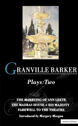Granville-Barker Plays: 2: Marrying of Ann Leete , Madras House , His Majesty , Farewell to the Theatre