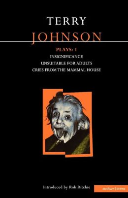 Johnson Plays: 1: Insignificance, Unsuitable for Adults, and Cries from the Mammal House