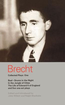 Brecht Collected Plays: One: Baal, Drums in the Night, In the Jungle of Cities, The Life of Edward II in England, and five one-act plays