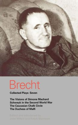 Brecht Collected Plays: Seven: The Visions of Simone Machard, Schweyk in the Second World War, The Caucasian Chalk Circle, and The Duchess of Malfi