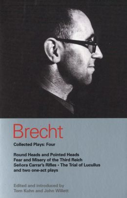Brecht Collected Plays 4: Round Heads and Pointed Heads, Fear and Misery in the Third Reich, Senora Carrar's Rifles, The Trial of Lucullus, Two One-act Plays