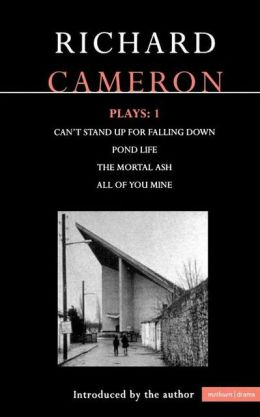 Cameron Plays: 1: Can't Stand Up for Falling Down; Pond Life; The Mortal Ash; All of You Mine