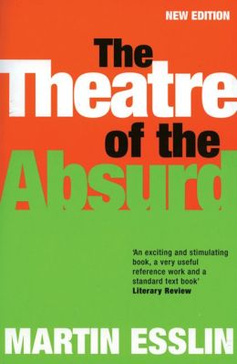 martin esslin theatre absurd essay The theatre of the absurd by martin esslin the plays of samuel beckett, arthur adamov, and eugene ionesco have been performed with astonishing success in france, germany, scan.
