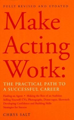 Make Acting Work: The Practical Path to a Successful Career