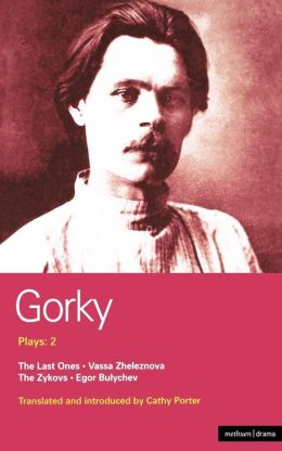 Gorky Plays: 2: The Zykovs; Egor Bulychov; Vassa Zheleznova (The Mother); The Last Ones