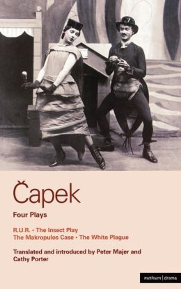 Capek Four Plays: R. U. R.; The Insect Play; The Makropulos Case; The White Plague