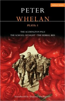 Whelan Plays: 1: The Accrington Pals, The Herbal Bed, The School of Night