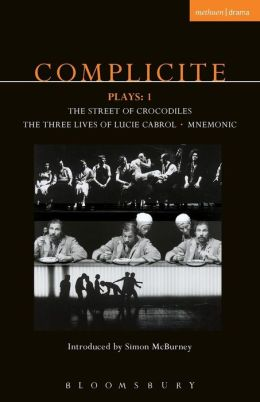 Complicite Plays: 1: Street of Crocodiles, The Three Lives of Lucie Cabrol, and Mnemonic