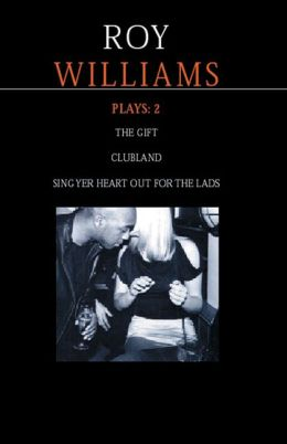 Williams Plays: 2: Sing Yer Heart Out for the Lads / Clubland / The Gift