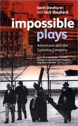 Impossible Plays: Adventures with the Cottesloe Company