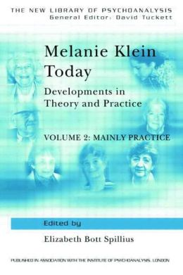 Melanie Klein Today: Developments in Theory and Practice: Mainly Practice