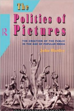 The Politics of Pictures: The Creation of the Public in the Age of the Popular Media