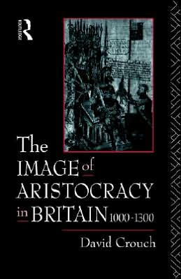 Image Of Aristocracy In Britain, 1000-1300, The