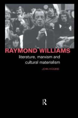 Raymond Williams: Literature, Marxism and Cultural Materialism