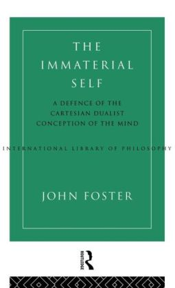 The Immaterial Self: A Defence of the Cartesian Dualist Conception of the Mind