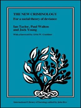 The New Criminology: For a Social Theory of Deviance