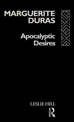 Marguerite Duras: Apocalyptic Desires