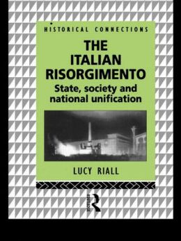 Italian Risorgimento: State, Society and National Unification
