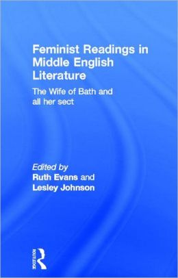 Feminist Readings in Middle English Literature: The Wife of Bath and All Her Sect