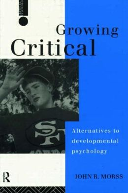 Growing Critical: Alternatives to Developmental Psychology