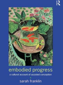 Embodied Progress: A Cultural Account of Assisted Conception