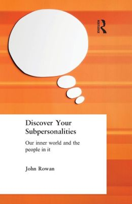 Discover Your Subpersonalities; Our Inner World and the People in It